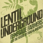 Lentil Underground: Renegade Farmers and the Future of Food in America Book Cover