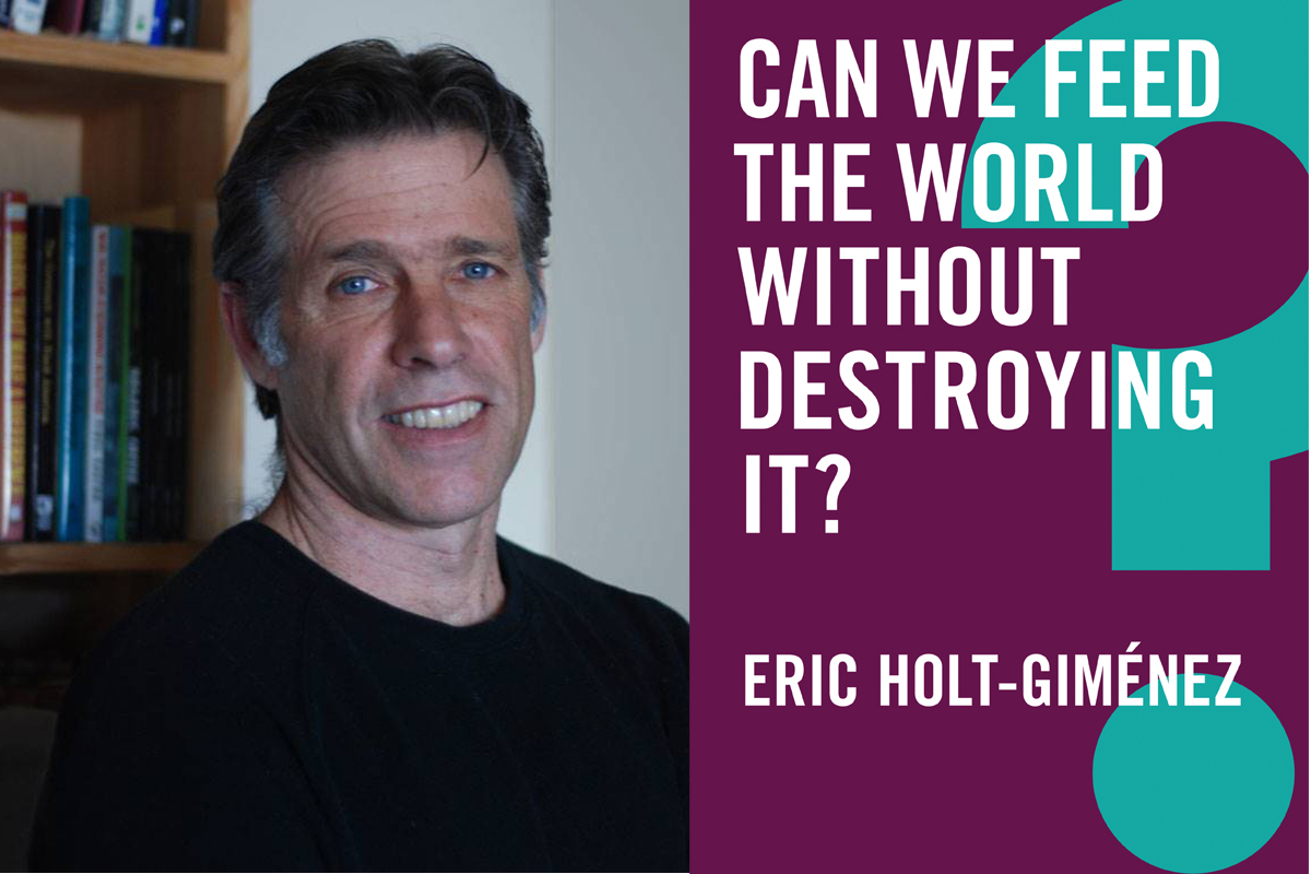 eric holt-gimenez and the cover of his new book, can we feed the world without destroying it