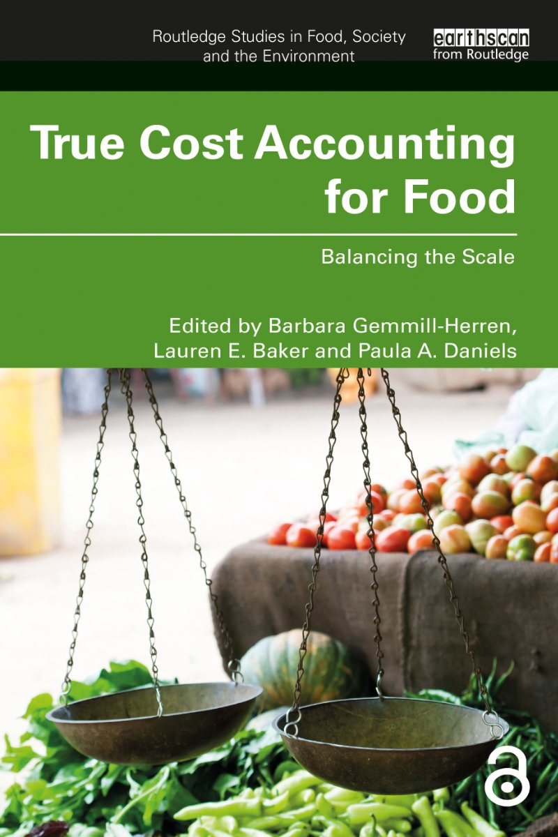 The cover of True Cost Accounting for Food: Balancing the Scale, edited by Barbara Gemmill-Herren, Lauren E. Baker, and Paula A. Daniels.